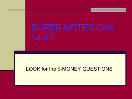 SUPER NOTES CHs 14-17 LOOK for the $-MONEY QUESTIONS.