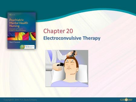 Copyright © 2014. F.A. Davis Company Electroconvulsive Therapy Chapter 20.