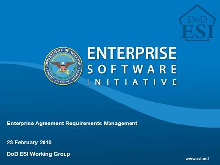 Enterprise Agreement Requirements Management 23 February 2010 <strong>DoD</strong> ESI Working Group.