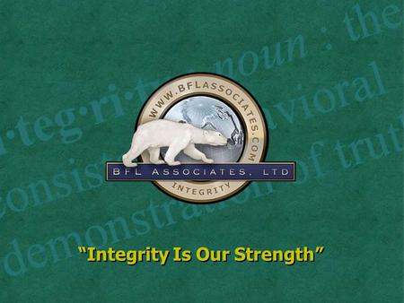 """Integrity Is Our Strength"". Bjorn Lindgren BFL Associates Michael P. Emmert Mesirow Financial We will cover…  AICPA Core Competency Models for FLS Practitioners."