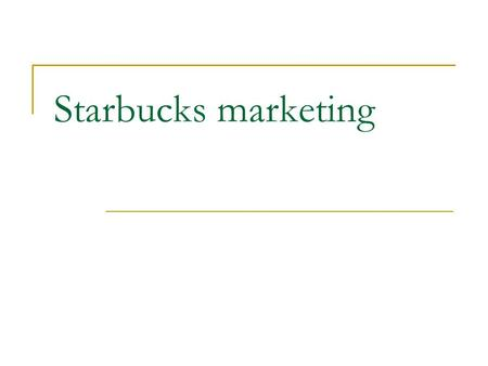 "Starbucks marketing. Brief history of the term ""marketing-mix"" 1964' Neil H. Borden published ""The Concept of the Marketing Mix"" ""Marketing-Mix"" included:"