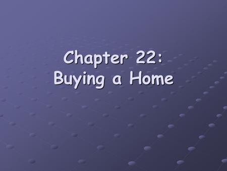 Chapter 22: Buying a Home. Lesson 22.1 Why Buy a Home? I. Advantages of home ownership equity increases equity increases market value is the highest price.
