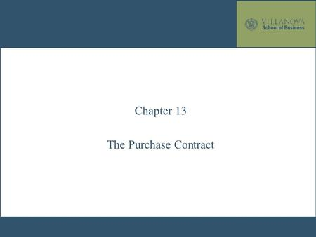 Chapter 13 The Purchase Contract. Overview of Contracts Offer Acceptance Consideration Defenses Writing Required? Valid Contract Yes No No Contract Void.