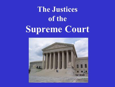 The Justices of the Supreme Court. Chief Justice John Roberts Born 1955 Lawyer Judge Legal Counsel to President Reagan Appointed by George W. Bush in.