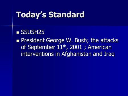 Today's Standard SSUSH25 SSUSH25 President George W. Bush; the attacks of September 11 th, 2001 ; American interventions in Afghanistan and Iraq President.