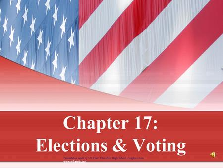 Chapter 17: Elections & Voting Presentation made by Mr. Flint: Cloverleaf High School. Graphics from www.wikipedia.org www.wikipedia.org.