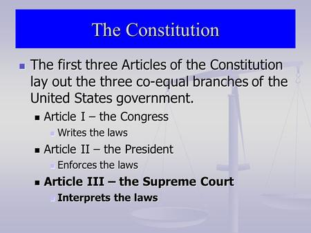 The Constitution The first three Articles of the Constitution lay out the three co-equal branches of the United States government. The first three Articles.