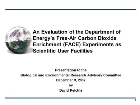 Presentation to the Biological and Environmental Research Advisory Committee December 3, 2002 by David Reichle 1 An Evaluation of the Department of Energy's.