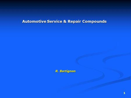 1 Automotive Service & Repair Compounds R. Bortignon.