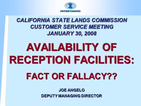 CALIFORNIA STATE LANDS COMMISSION CUSTOMER SERVICE MEETING JANUARY 30, 2008 AVAILABILITY OF RECEPTION FACILITIES: FACT OR FALLACY?? JOE ANGELO DEPUTY MANAGING.