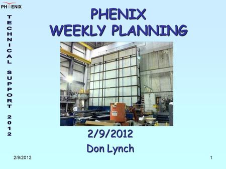 2/9/20121 PHENIX WEEKLY PLANNING 2/9/2012 Don Lynch.