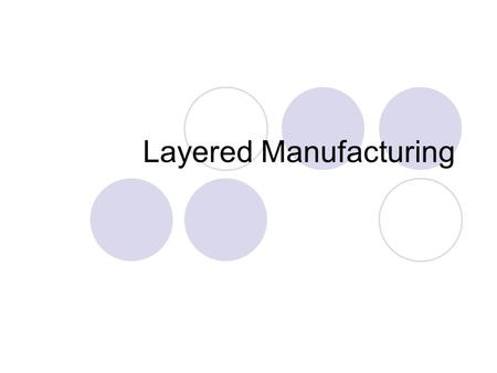 Layered Manufacturing. How can we make physical form? Additive Subtractive Deformation.