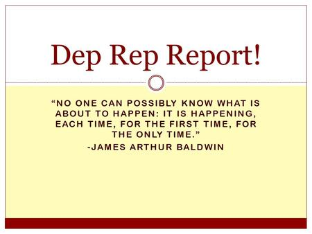 """NO ONE CAN POSSIBLY KNOW WHAT IS ABOUT TO HAPPEN: IT IS HAPPENING, EACH TIME, FOR THE FIRST TIME, FOR THE ONLY TIME."" -JAMES ARTHUR BALDWIN Dep Rep Report!"