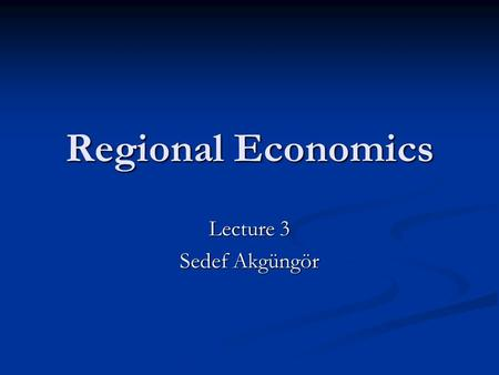 Regional Economics Lecture 3 Sedef Akgüngör. Cluster is, the logical pattern for units of an output- oriented activity whose markets are concentrated.