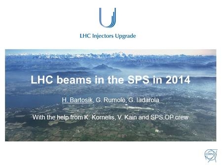 LHC beams in the SPS in 2014 H. Bartosik, G. Rumolo, G. Iadarola With the help from K. Kornelis, V. Kain and SPS OP crew.