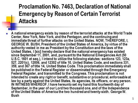 Proclamation No. 7463, Declaration of National Emergency by Reason of Certain Terrorist Attacks A national emergency exists by reason of the terrorist.