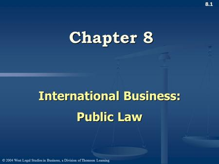 © 2004 West Legal Studies in Business, a Division of Thomson Learning 8.1 Chapter 8 International Business: Public Law.