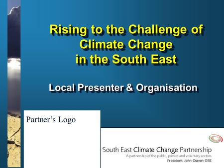 Www.climatesoutheast.org.uk Rising to the Challenge of Climate Change in the South East Local Presenter & Organisation Partner's Logo.