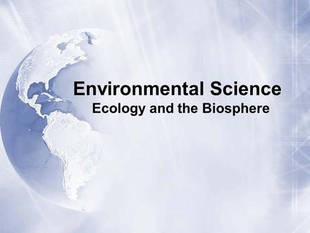 Environmental Science Ecology and the Biosphere. WORLDWIDE, in the Past Hour *...  World Population Has Grown by 8,500:  15,000 births  6,500 deaths.