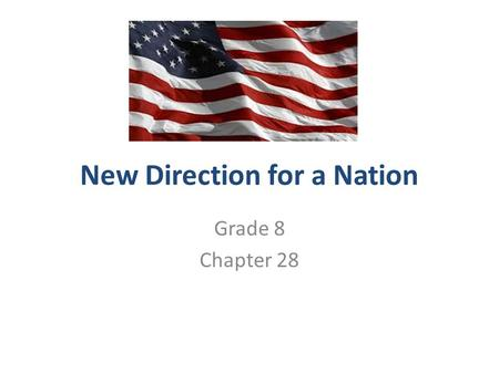 "New Direction for a Nation Grade 8 Chapter 28. Section 1 – A Conservative Surge 1.Define ""conservative"" and ""liberal."" 2.Compare and contrast the Moral."