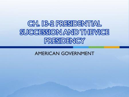 AMERICAN GOVERNMENT.  PRESIDENTIAL SUCCESSION—the scheme by which a presidential vacancy is filled  If the President dies, resigns, or is removed the.