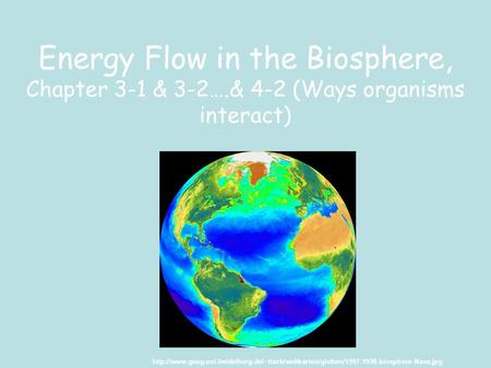 Energy Flow in the Biosphere, Chapter 3-1 & 3-2….& 4-2 (Ways organisms interact)