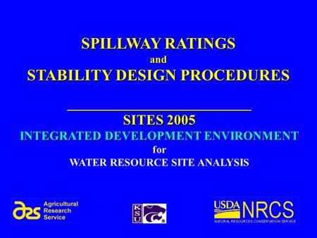 SPILLWAY RATINGS and STABILITY DESIGN PROCEDURES __________________________ SITES 2005 INTEGRATED DEVELOPMENT ENVIRONMENT for WATER RESOURCE SITE ANALYSIS.