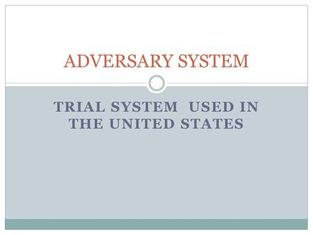 TRIAL SYSTEM USED IN THE UNITED STATES ADVERSARY SYSTEM.