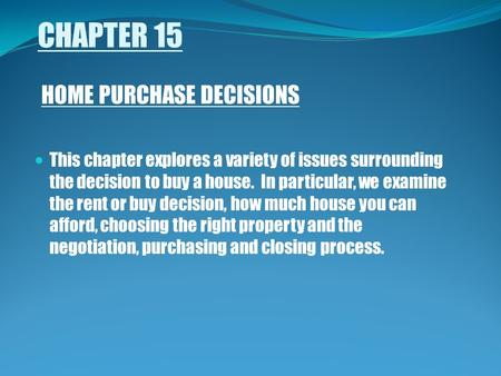CHAPTER 15 HOME PURCHASE DECISIONS This chapter explores a variety of issues surrounding the decision to buy a house. In particular, we examine the rent.