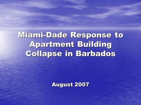 Miami-Dade Response to Apartment Building Collapse in Barbados August 2007.