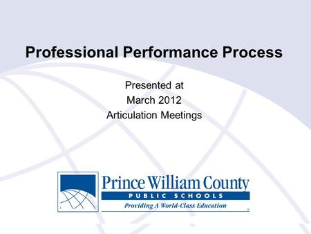 Professional Performance Process Presented at March 2012 Articulation Meetings.
