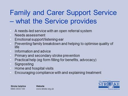 Stroke helplineWebsite 0845 3033 100www.stroke.org.uk Stroke helplineWebsite 0845 3033 100www.stroke.org.uk Family and Carer Support Service – what the.