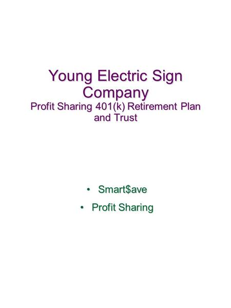 Young Electric Sign Company Profit Sharing 401(k) Retirement Plan and Trust Smart$aveSmart$ave Profit SharingProfit Sharing.