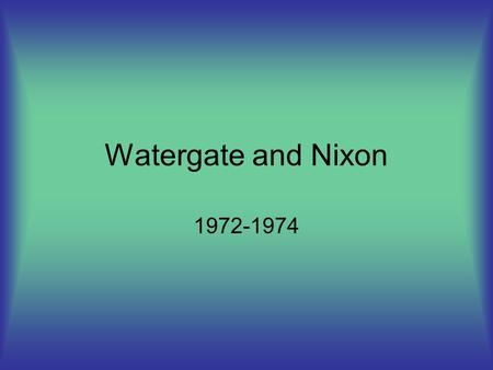 Watergate and Nixon 1972-1974. Important Facts Watergate- named after the hotel in which the burglary happened Occurred over a span of two years Lead.