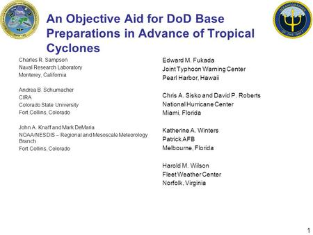 1 An Objective Aid for DoD Base Preparations in Advance of Tropical Cyclones Charles R. Sampson Naval Research Laboratory Monterey, California Andrea B.