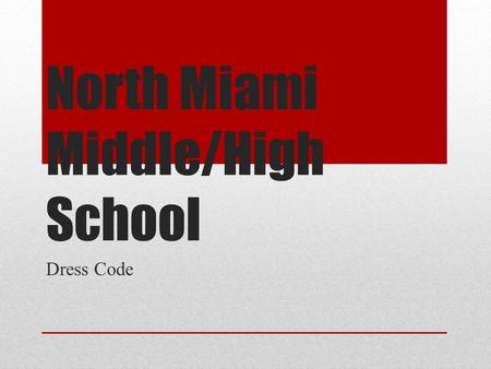 North Miami Middle/High School Dress Code. Student Dress and Grooming This presentation is intended to provide you with verbal and visual description.
