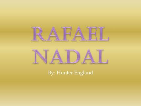 By: Hunter England.  He was born June 3rd 1986 in Manacor, Mallorca, Spain.  Rafael Nadal picked up his first racquet at age three.  He has great sporting.