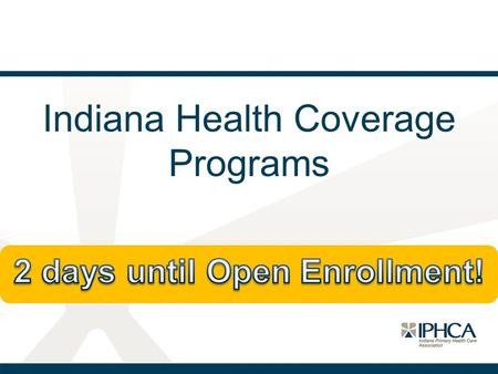Indiana Health Coverage Programs. Reminders All 2015 Marketplace plans are finalized. Curious consumers (and assisters) can visit HealthCare.gov for the.