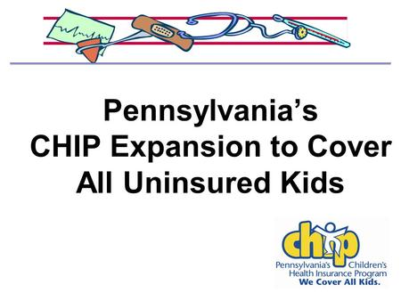 Pennsylvania's CHIP Expansion to Cover All Uninsured Kids.