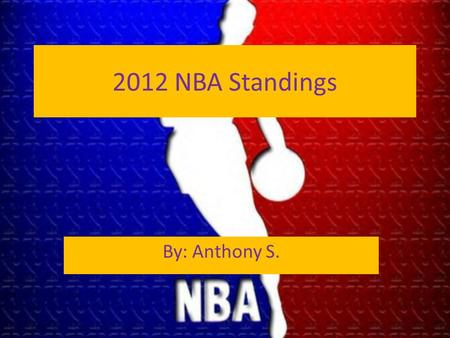 2012 NBA Standings By: Anthony S.. Western Conference Top 5 Teams TeamWinsLossesStreak San Antonio184W5 Oklahoma City174W8 Memphis144L1 L.A. Clippers156W7.