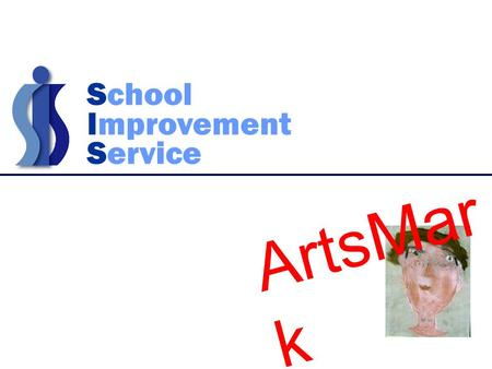 School Improvement Service ArtsMar k. Artsmark national award scheme for schools awarded by The Arts Council of England benchmark of excellence for arts.