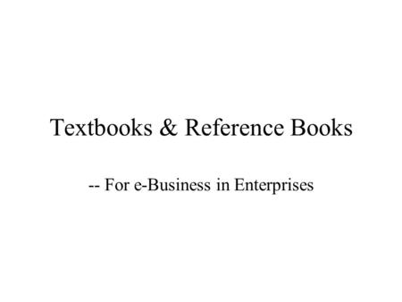 Textbooks & Reference Books -- For e-Business in Enterprises.