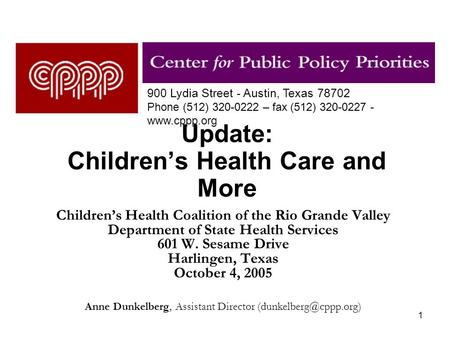 1 Update: Children's Health Care and More Children's Health Coalition of the Rio Grande Valley Department of State Health Services 601 W. Sesame Drive.