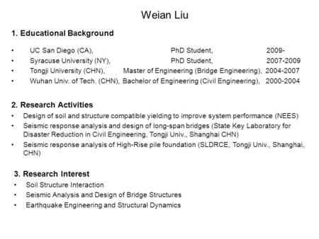 Weian Liu 3. Research Interest Soil Structure Interaction Seismic Analysis and Design of Bridge Structures Earthquake Engineering and Structural Dynamics.