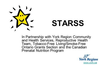 STARSS In Partnership with York Region Community and Health Services, Reproductive Health Team, Tobacco-Free Living/Smoke-Free Ontario Grants Section and.