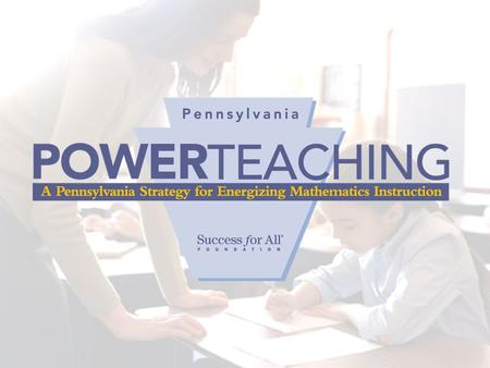 What is PowerTeaching? PowerTeaching is an instructional process that links Pennsylvania's Standards-Based Alignment System to research-proven instructional.