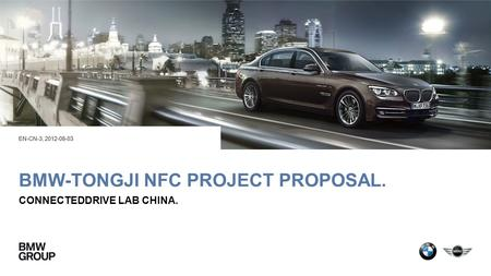 BMW-TONGJI NFC PROJECT PROPOSAL. CONNECTEDDRIVE LAB CHINA. EN-CN-3, 2012-08-03.