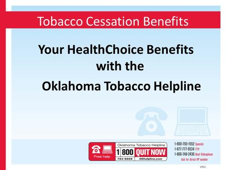 Tobacco Cessation Benefits Your HealthChoice Benefits with the Oklahoma Tobacco Helpline 2922.