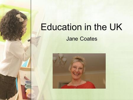 Education in the UK Jane Coates. Education in the UK is divided into: Compulsory education lasts for 11 years (from 5 – 16 years old). primary, secondary,