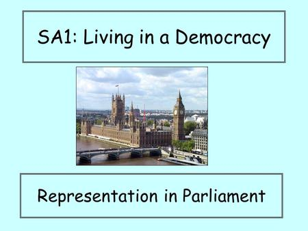 SA1: Living in a Democracy Representation in Parliament.